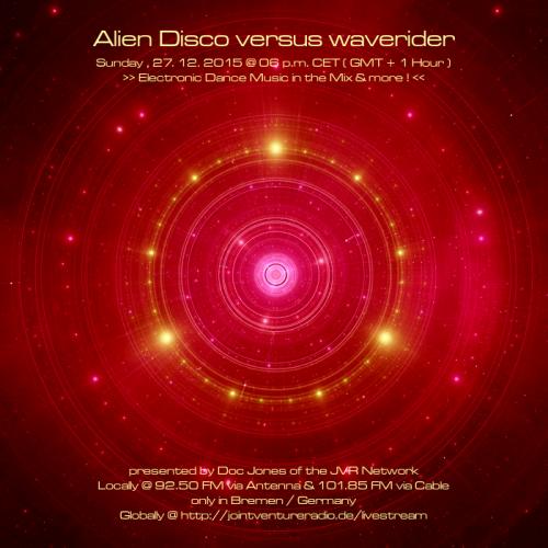 Alien Disco versus waverider 27. 12. 2015