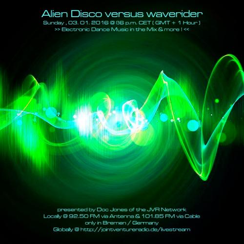 Alien Disco versus waverider 03. 01. 2016