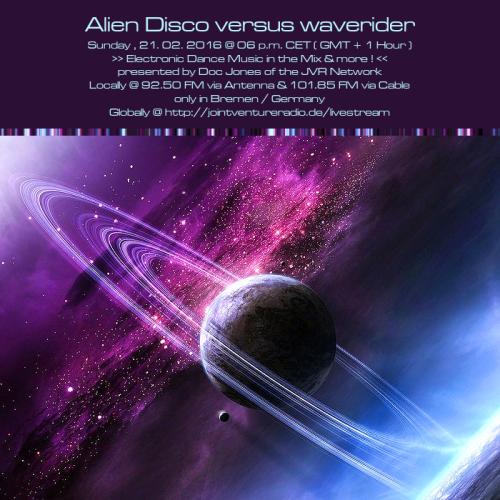 Alien Disco versus waverider 21. 02. 2016